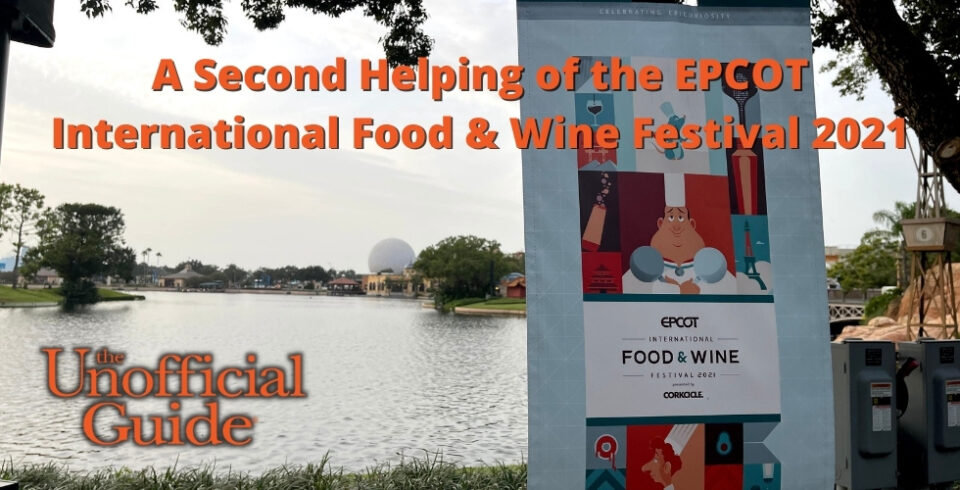 A Second Helping of the EPCOT International Food & Wine Festival 2021